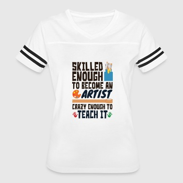 Art Teacher Skilled Enough Crazy Enough - Women's Vintage Sport T-Shirt