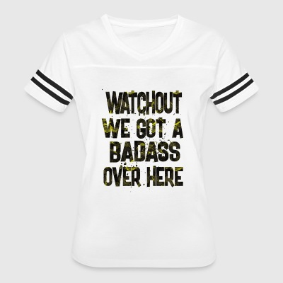 watchout we got a badass over here - Women's Vintage Sport T-Shirt