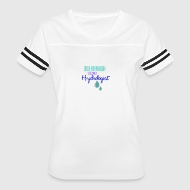 Being a Hydrologist - Women's Vintage Sport T-Shirt