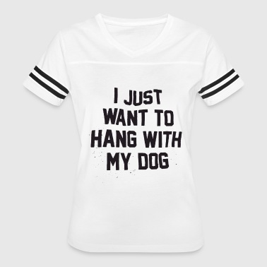 I Just Want to Hang With My Dog t-shirts - Women's Vintage Sport T-Shirt