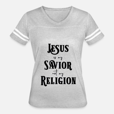 Jesus Is My Savior Not My Religion Jesus is my Savior not my Religion Christian Print - Women's Vintage Sport T-Shirt