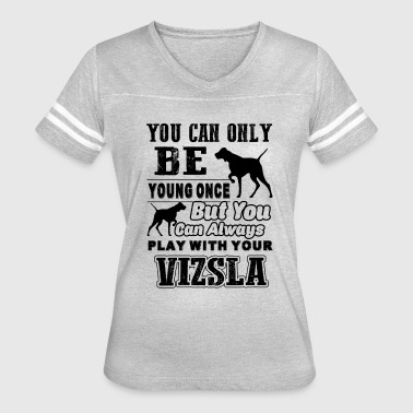 Play Always Play With Vizsla Shirt - Women's Vintage Sport T-Shirt