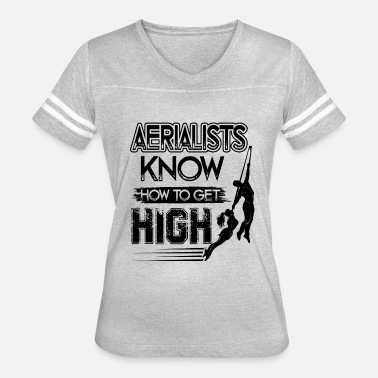 Get To Know Aerialists Know To Get High Shirt - Women's Vintage Sport T-Shirt