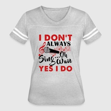 I Love To Sing I Always Sing Shirt - Women's Vintage Sport T-Shirt