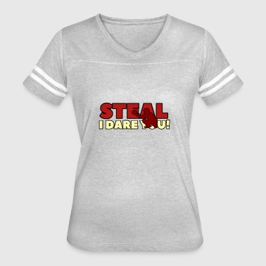 STEAL I DARE YOU - Women's Vintage Sport T-Shirt