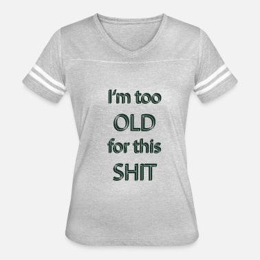 Old People Too Old for this Sh*** Fun Design - Women's Vintage Sport T-Shirt