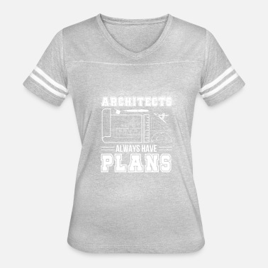 Funny Architecture Architects Have Plans Funny Architecture - Women's Vintage Sport T-Shirt