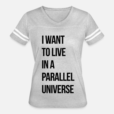 I Want To Live In A Parallel Universe - Women's Vintage Sport T-Shirt