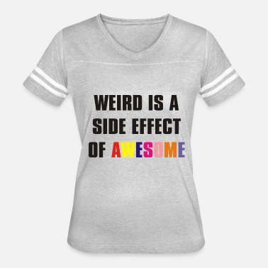No Side Effects weird is a side effect - Women's Vintage Sport T-Shirt