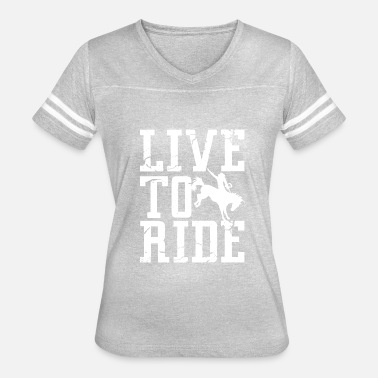 Ride To Live Live To Ride and ride to live - Women's Vintage Sport T-Shirt