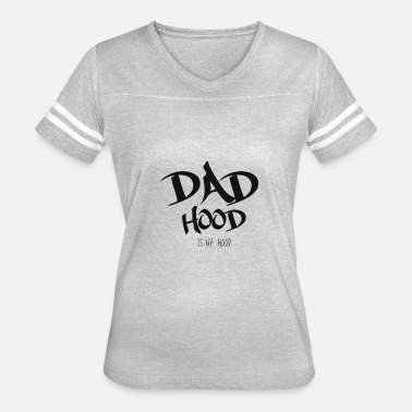 Is My Hood Dad Hood Is My Hood Shirt - Gift - Women's Vintage Sport T-Shirt
