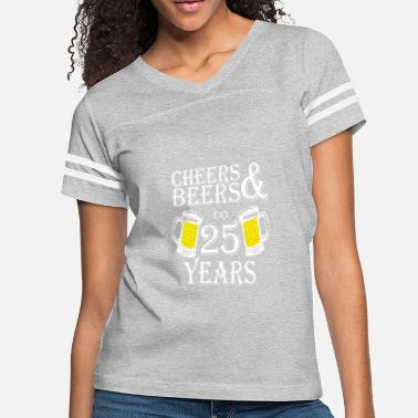 ae4e4ad90 Cheers And Beers To 25 Years - Women's Vintage Sport T-