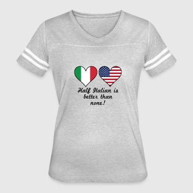 Half Italian Is Better Than None - Women's Vintage Sport T-Shirt