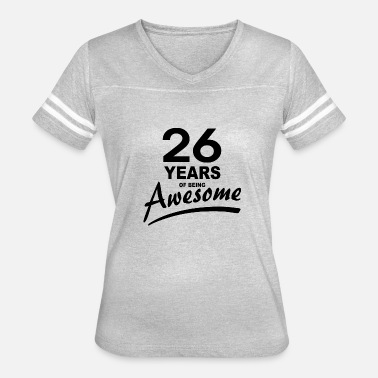 Funny Quotes %26 26 Years of being AWESOME - Women's Vintage Sport T-Shirt