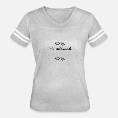 Sorry Awkward sorry. i'm awkward. sorry - Women's Vintage Sport T-Shirt
