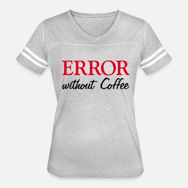 Nothing Works Error without coffee - nothing works without coffe - Women's Vintage Sport T-Shirt
