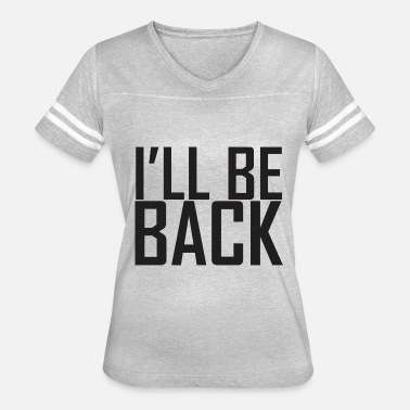 I Ll Be Back I ll Be Back - Women's Vintage Sport T-Shirt