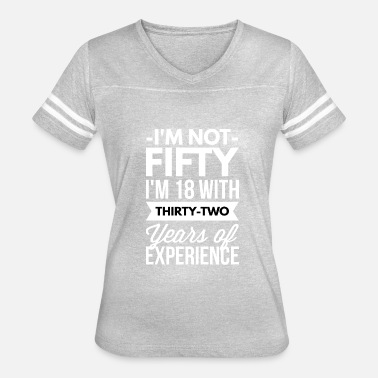 Turning 50 I'm 18 with 32 years of experience - Women's Vintage Sport T-Shirt
