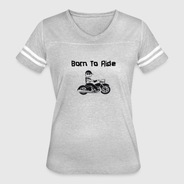 Born To Ride Logo Funny - Women's Vintage Sport T-Shirt