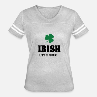 Fuck Lets Get Weird Irish Let s Go Fucking funny tshirt - Women's Vintage Sport T-Shirt