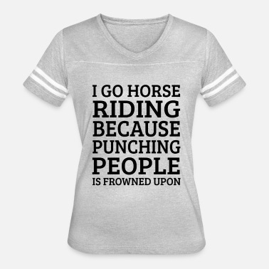 Riding Sayings I Go Horse Riding Because Punching riding sayings - Women's Vintage Sport T-Shirt