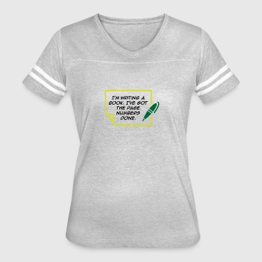 I'm Writing A Book. I've Got The Page Numbers Done - Women's Vintage Sport T-Shirt