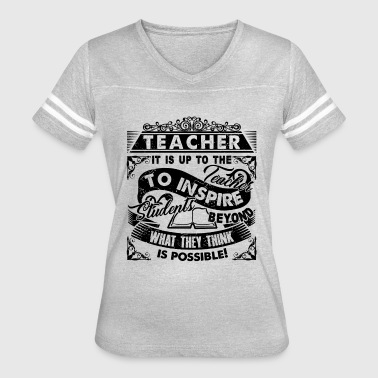 Student Teacher It Is Up To The Teacher To Inspire Students Shirt - Women's Vintage Sport T-Shirt