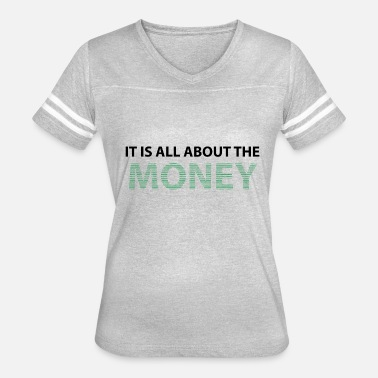 All About Money IT IS ALL ABOUT THE MONEY - Women's Vintage Sport T-Shirt