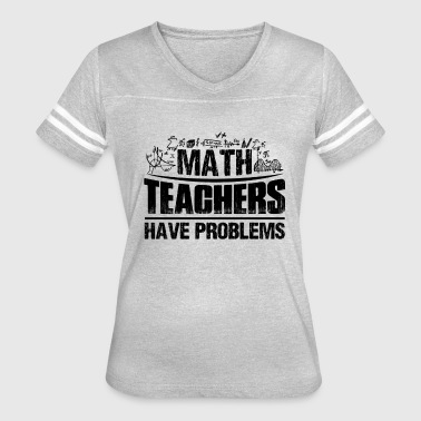 Math Teachers Have Problems Math Teachers Have Problems Shirt - Women's Vintage Sport T-Shirt
