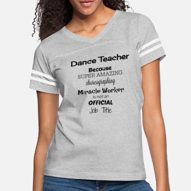 486c06322 Dance Dance Teacher - Women's Vintage Sport ...