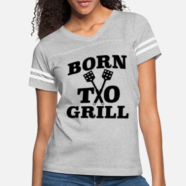 Born To Grill Born To Grill - Women's Vintage Sport T-Shirt