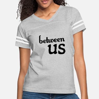 Between us - Women's Vintage Sport T-Shirt