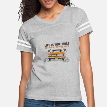 Drive Go By Car Life Is Too Short To Drive Boring Cars - Women's Vintage Sport T-Shirt