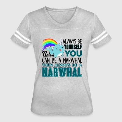 The Always Be A Narwhal Shirt - Women's Vintage Sport T-Shirt