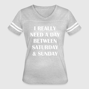 I Really Need A Day Between Saturday & Sunday - Women's Vintage Sport T-Shirt