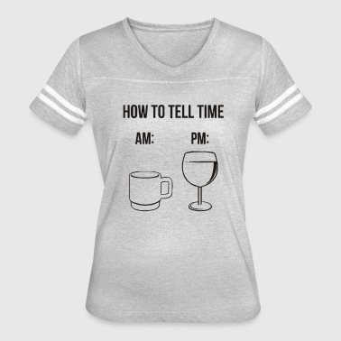 How to tell time Funny Saying - Women's Vintage Sport T-Shirt