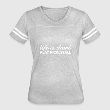 Life Is Short Play Pickleball Pickle Ball Player - Women's Vintage Sport T-Shirt