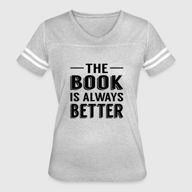 The Book Is Always Better - Women's Vintage Sport T-Shirt
