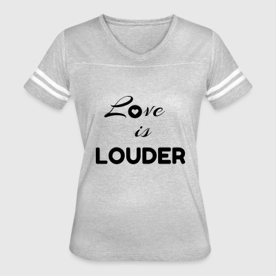 Love is LOUDER - Women's Vintage Sport T-Shirt