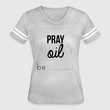 Pray Oil Be - Women's Vintage Sport T-Shirt
