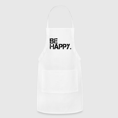Be Happy Happiness Positivity - Adjustable Apron