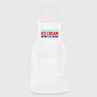 Everything Is Ice Cream Or Not Ice Cream - Adjustable Apron