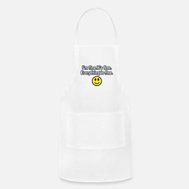 Fine It's fine I'm fine Everything is fine - Adjustable Apron
