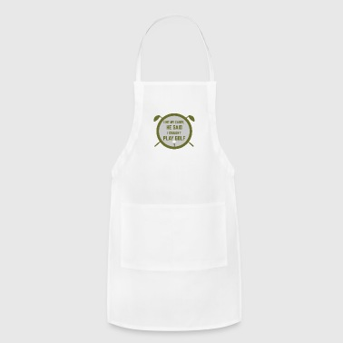 I HIT MY CADDY, HE SAID I COULDN'T PLAY GOLF - Adjustable Apron