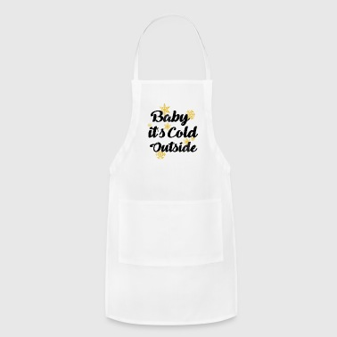 Cold Winter Baby It's Cold Outside - Adjustable Apron