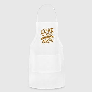 Love Me Love My Dog T Shirt - Adjustable Apron