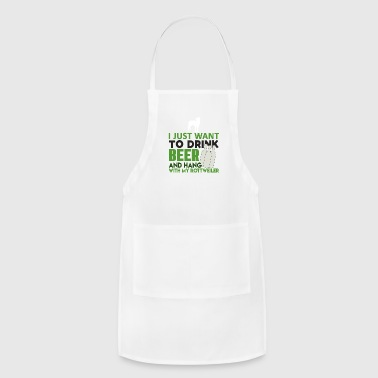 I just Want to Drink Beer and Hang with my Rottwei - Adjustable Apron