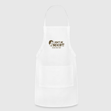 Don't be sexist - Adjustable Apron