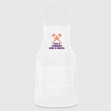 Crutches Pain Is Temporary. Pride Is Forever! - Adjustable Apron