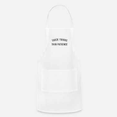 Thin Thin thighs thin patience - Adjustable Apron